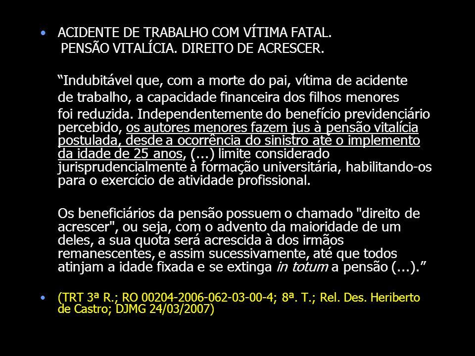 ACIDENTE DE TRABALHO COM VÍTIMA FATAL. PENSÃO VITALÍCIA. DIREITO DE ACRESCER. Indubitável que, com a morte do pai, vítima de acidente de trabalho, a c