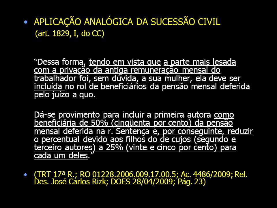 APLICAÇÃO ANALÓGICA DA SUCESSÃO CIVIL (art. 1829, I, do CC) Dessa forma, tendo em vista que a parte mais lesada com a privação da antiga remuneração m