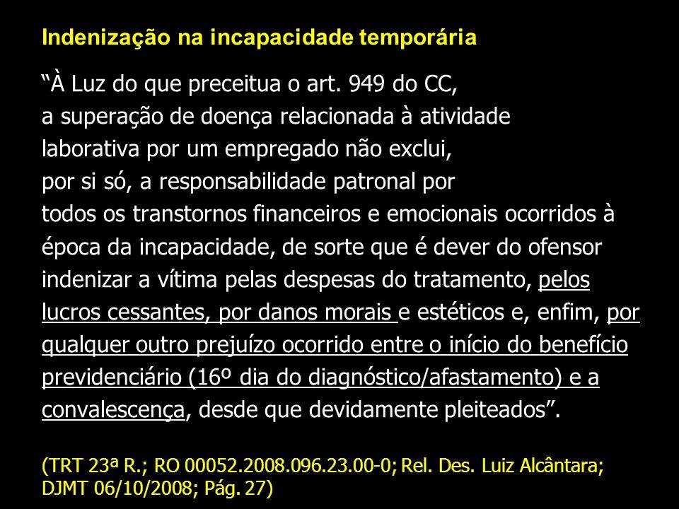Indenização na incapacidade temporária À Luz do que preceitua o art. 949 do CC, a superação de doença relacionada à atividade laborativa por um empreg