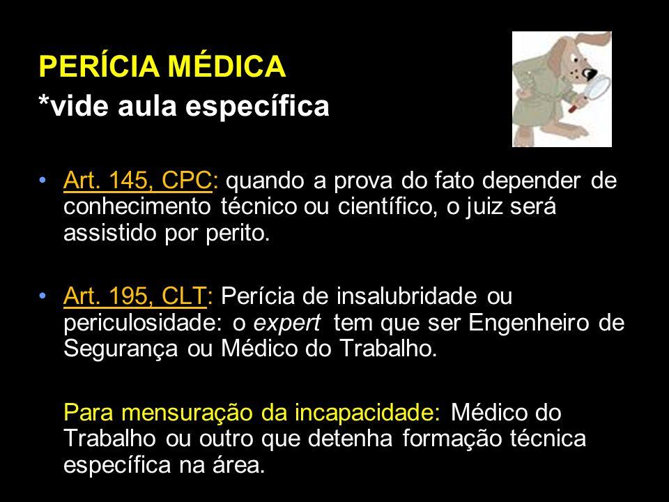 PERÍCIA MÉDICA *vide aula específica Art. 145, CPC: quando a prova do fato depender de conhecimento técnico ou científico, o juiz será assistido por p