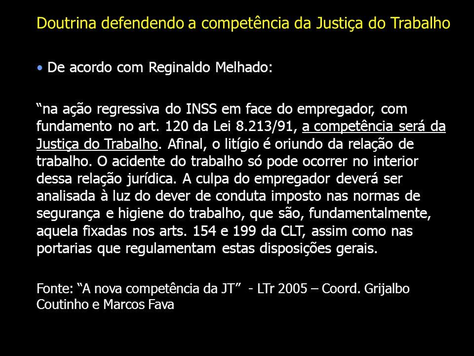 Doutrina defendendo a competência da Justiça do Trabalho De acordo com Reginaldo Melhado: na ação regressiva do INSS em face do empregador, com fundam