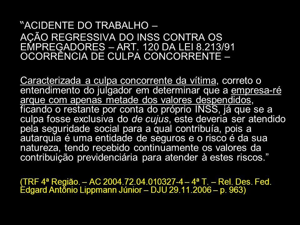 ACIDENTE DO TRABALHO – AÇÃO REGRESSIVA DO INSS CONTRA OS EMPREGADORES – ART. 120 DA LEI 8.213/91 OCORRÊNCIA DE CULPA CONCORRENTE – Caracterizada a cul