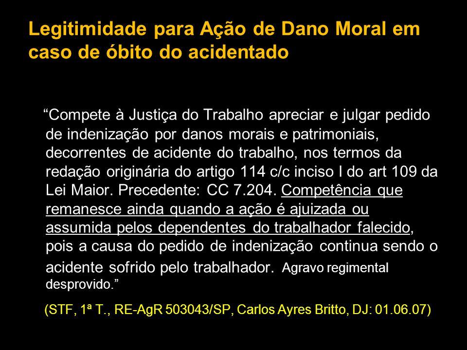 Legitimidade para Ação de Dano Moral em caso de óbito do acidentado Compete à Justiça do Trabalho apreciar e julgar pedido de indenização por danos mo