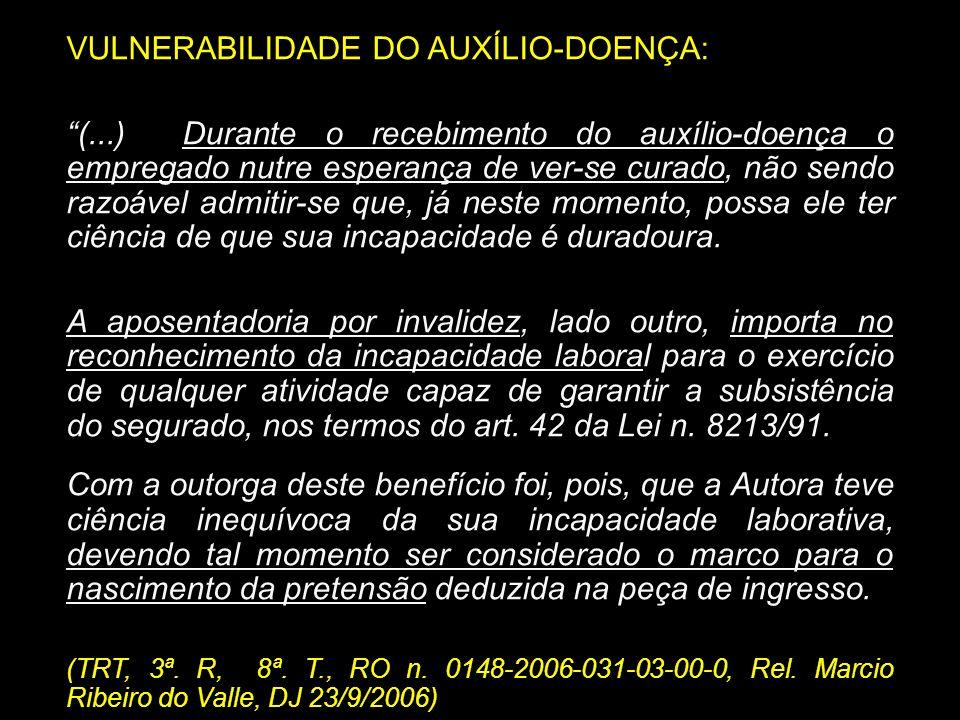 VULNERABILIDADE DO AUXÍLIO-DOENÇA: (...) Durante o recebimento do auxílio-doença o empregado nutre esperança de ver-se curado, não sendo razoável admi