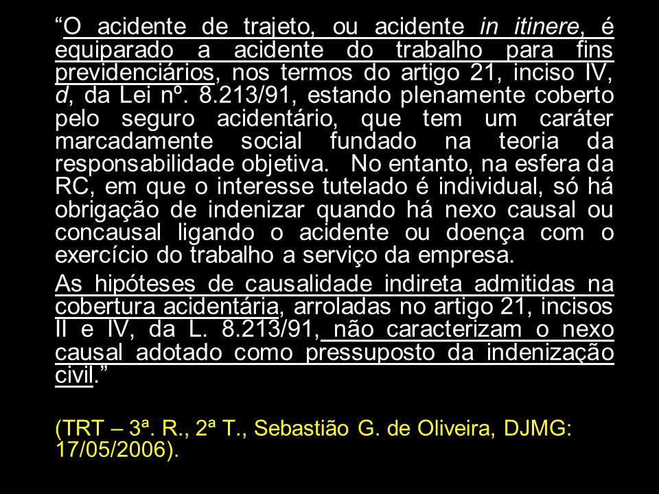 O acidente de trajeto, ou acidente in itinere, é equiparado a acidente do trabalho para fins previdenciários, nos termos do artigo 21, inciso IV, d, d
