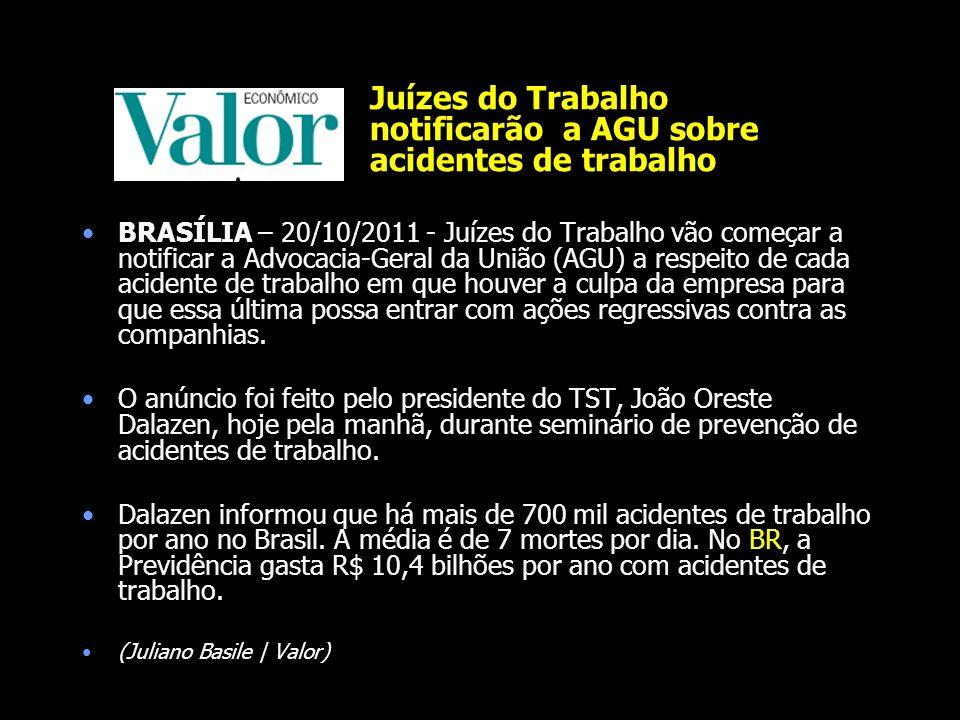 » Juízes do Trabalho notificarão a AGU sobre acidentes de trabalho BRASÍLIA – 20/10/2011 - Juízes do Trabalho vão começar a notificar a Advocacia-Gera