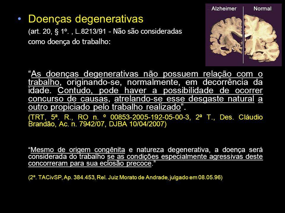 Doenças degenerativas (art. 20, § 1º., L.8213/91 - Não são consideradas como doença do trabalho: As doenças degenerativas não possuem relação com o tr