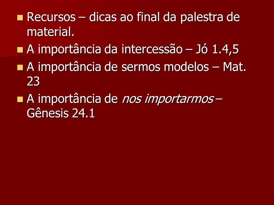 Recursos – dicas ao final da palestra de material. Recursos – dicas ao final da palestra de material. A importância da intercessão – Jó 1.4,5 A import