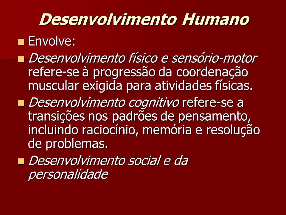 Desenvolvimento Humano Envolve: Envolve: Desenvolvimento físico e sensório-motor refere-se à progressão da coordenação muscular exigida para atividade