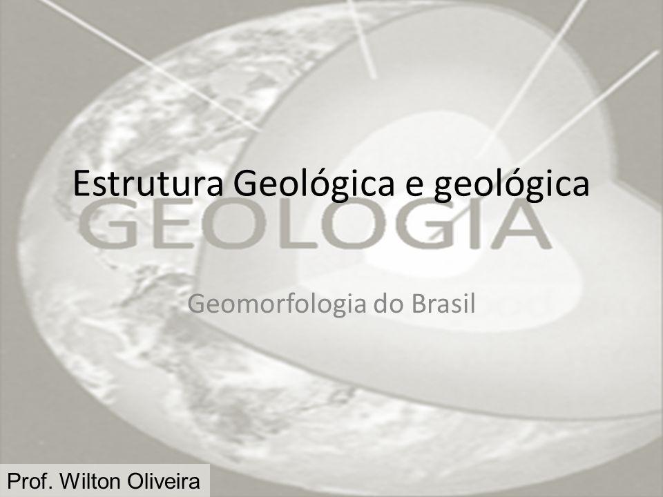 Prof.Wilton Oliveira Revisão (UEL) A estrutura geológica do Brasil é composta por: I.