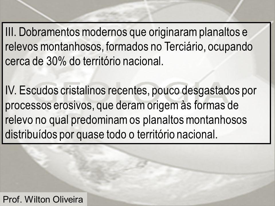 Prof. Wilton Oliveira III. Dobramentos modernos que originaram planaltos e relevos montanhosos, formados no Terciário, ocupando cerca de 30% do territ