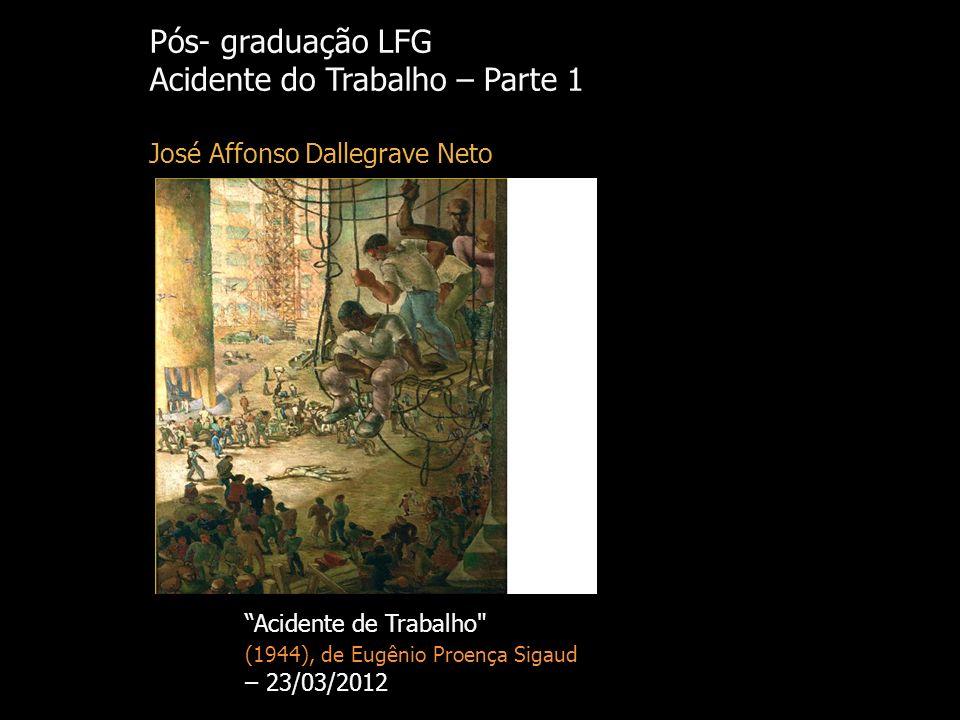 Pós- graduação LFG Acidente do Trabalho – Parte 1 José Affonso Dallegrave Neto Acidente de Trabalho