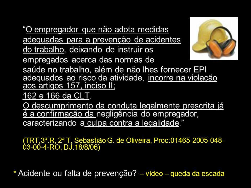 O empregador que não adota medidas adequadas para a prevenção de acidentes do trabalho, deixando de instruir os empregados acerca das normas de saúde