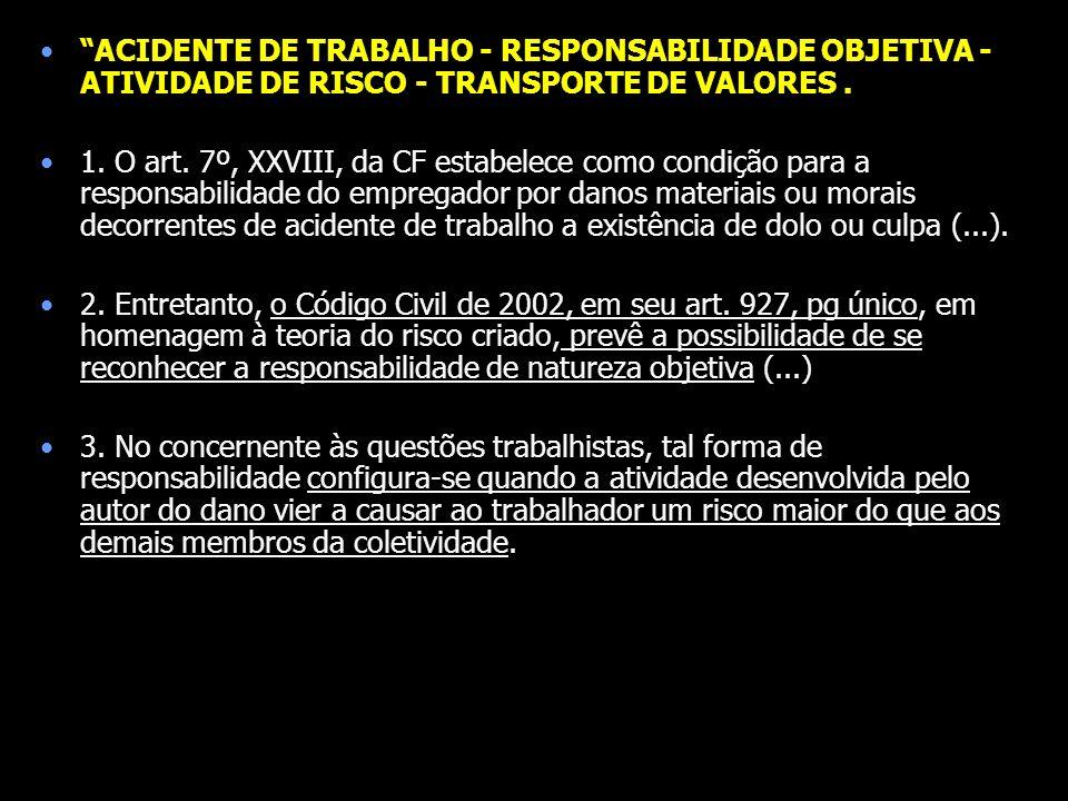 ACIDENTE DE TRABALHO - RESPONSABILIDADE OBJETIVA - ATIVIDADE DE RISCO - TRANSPORTE DE VALORES. 1. O art. 7º, XXVIII, da CF estabelece como condição pa