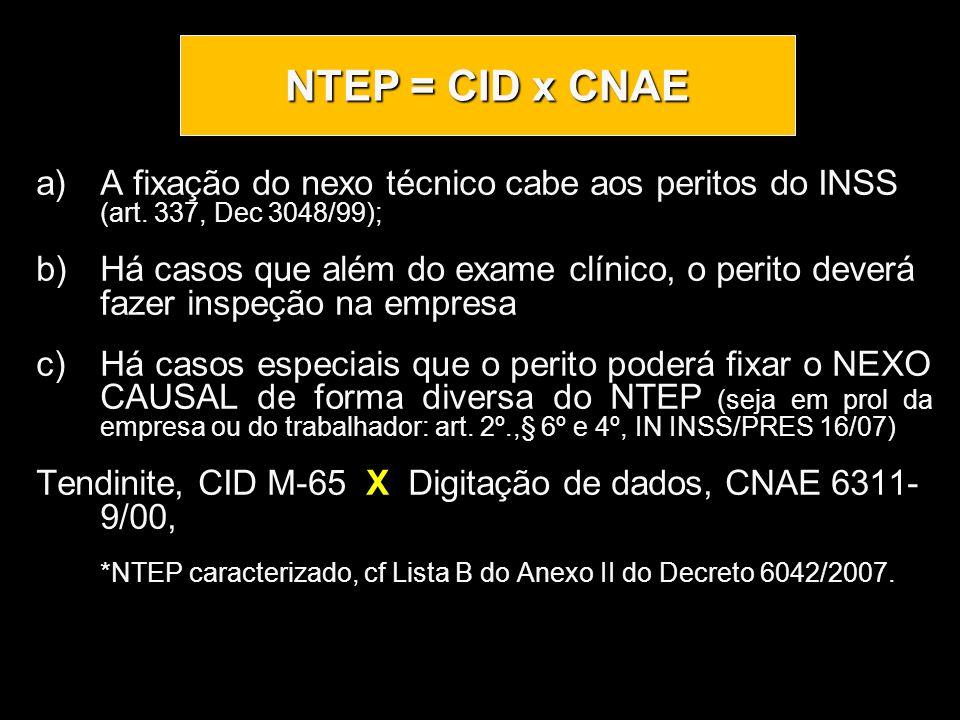 a)A fixação do nexo técnico cabe aos peritos do INSS (art. 337, Dec 3048/99); b)Há casos que além do exame clínico, o perito deverá fazer inspeção na