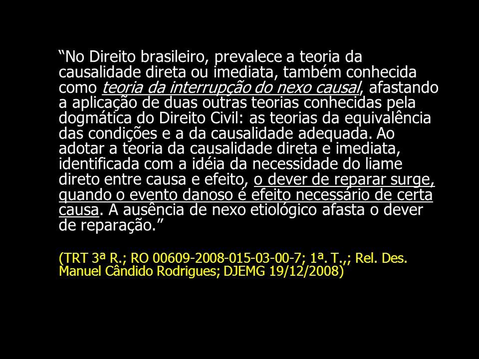 No Direito brasileiro, prevalece a teoria da causalidade direta ou imediata, também conhecida como teoria da interrupção do nexo causal, afastando a a