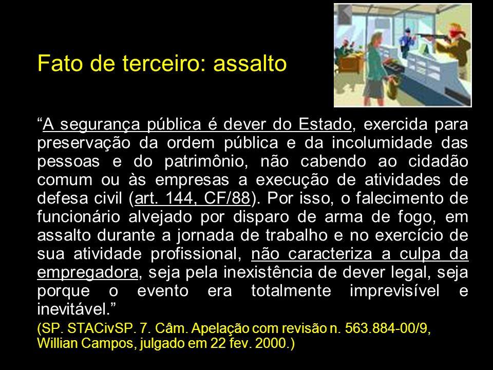Fato de terceiro: assalto A segurança pública é dever do Estado, exercida para preservação da ordem pública e da incolumidade das pessoas e do patrimô