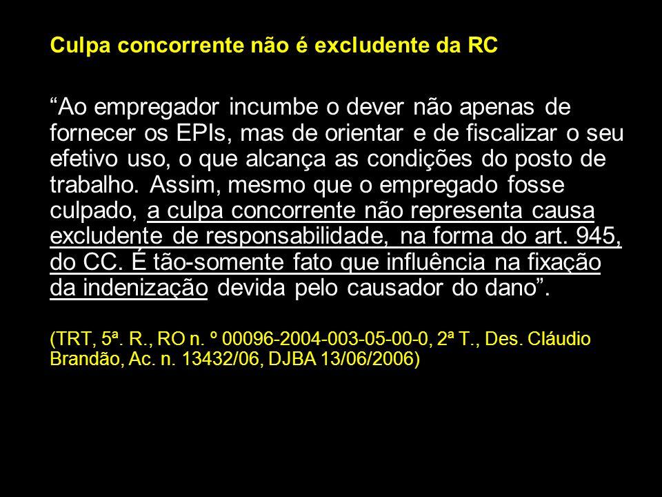 Culpa concorrente não é excludente da RC Ao empregador incumbe o dever não apenas de fornecer os EPIs, mas de orientar e de fiscalizar o seu efetivo u