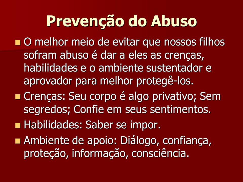 Prevenção do Abuso O melhor meio de evitar que nossos filhos sofram abuso é dar a eles as crenças, habilidades e o ambiente sustentador e aprovador pa