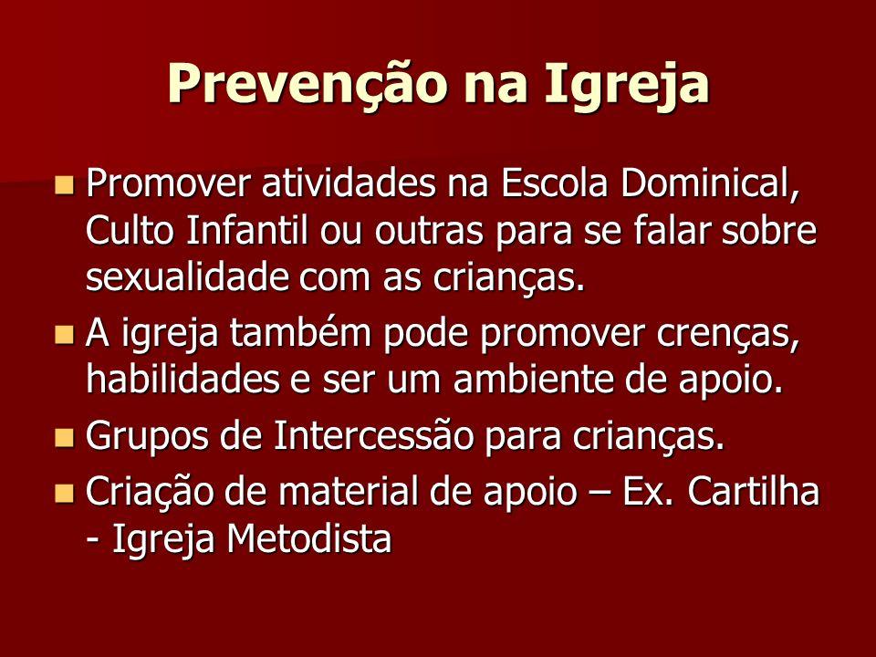 Prevenção na Igreja Promover atividades na Escola Dominical, Culto Infantil ou outras para se falar sobre sexualidade com as crianças. Promover ativid