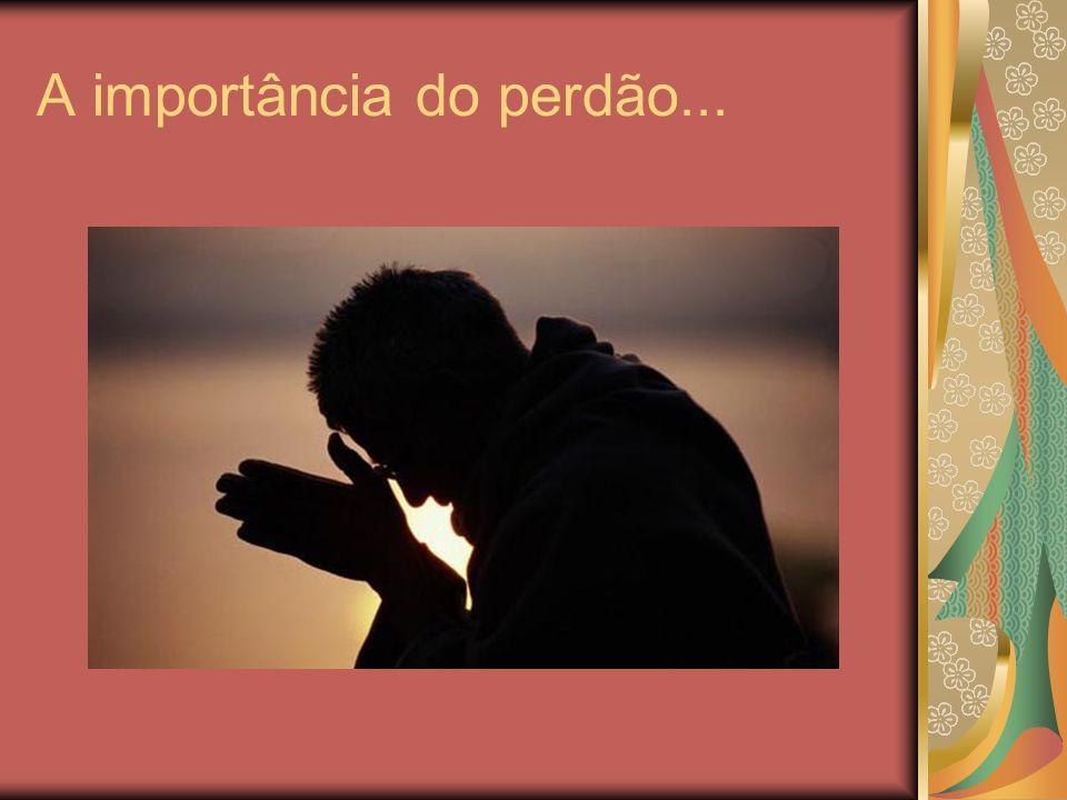 A importância do perdão...