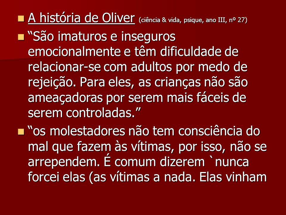 A história de Oliver (ciência & vida, psique, ano III, nº 27) A história de Oliver (ciência & vida, psique, ano III, nº 27) São imaturos e inseguros e