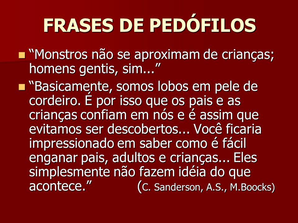 FRASES DE PEDÓFILOS Monstros não se aproximam de crianças; homens gentis, sim... Monstros não se aproximam de crianças; homens gentis, sim... Basicame