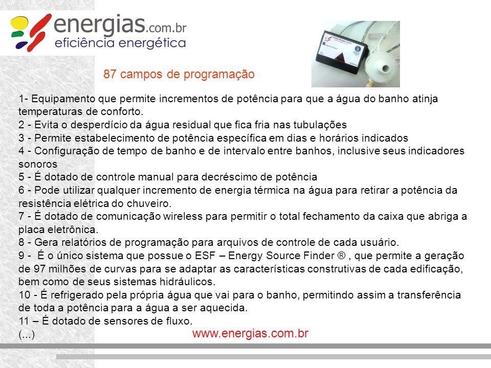 www.energias.com.br 1- Equipamento que permite incrementos de potência para que a água do banho atinja temperaturas de conforto. 2 - Evita o desperdíc