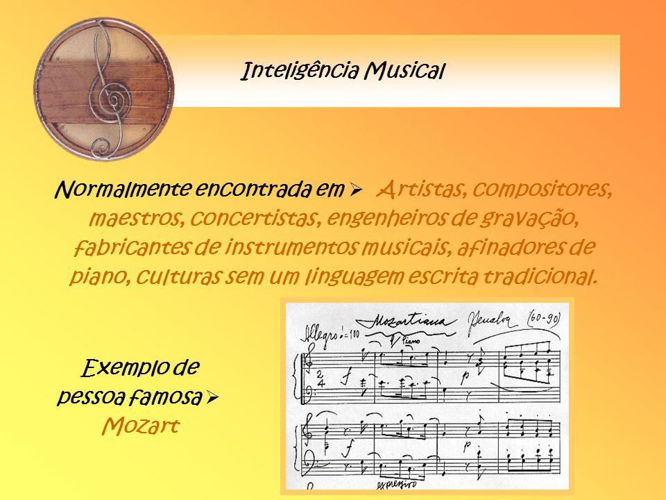 Inteligência Musical Normalmente encontrada em Artistas, compositores, maestros, concertistas, engenheiros de gravação, fabricantes de instrumentos mu