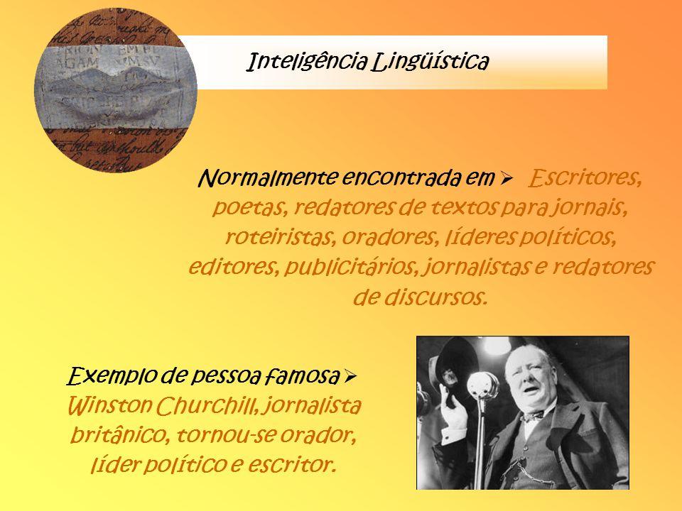 Inteligência Lingüística Normalmente encontrada em Escritores, poetas, redatores de textos para jornais, roteiristas, oradores, líderes políticos, edi