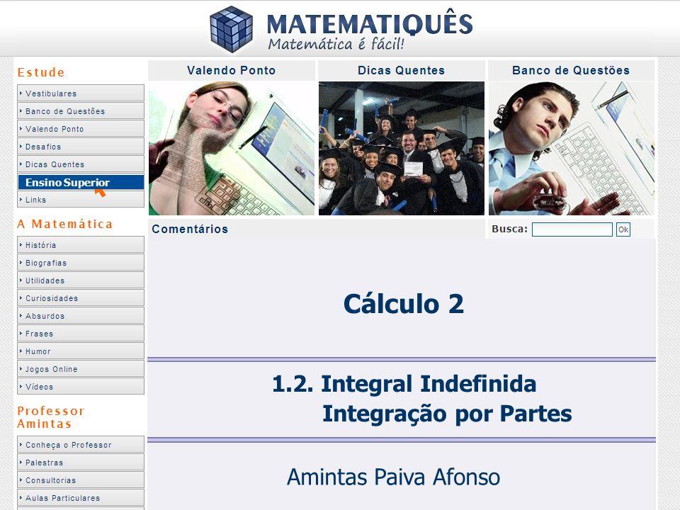 Técnicas de Integração Integração por partes: No Cálculo 1, quando calculávamos a derivada do produto de duas funções aplicávamos uma regra: chamávamos uma das funções de u, a outra função de v e sua derivada era dada por uv + uv.