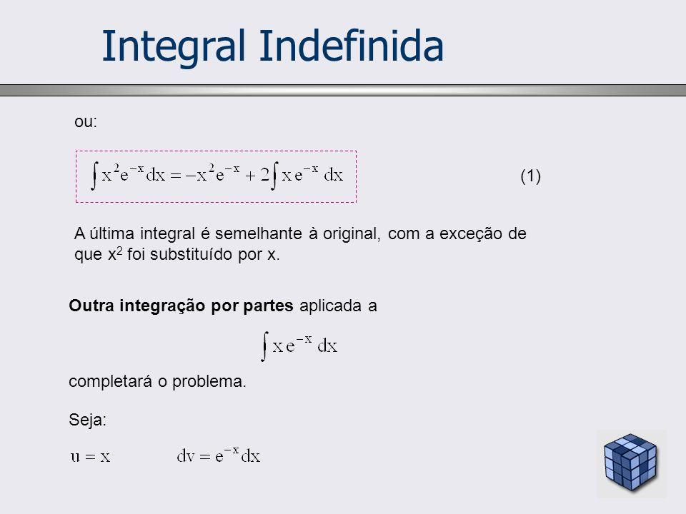 Integral Indefinida A última integral é semelhante à original, com a exceção de que x 2 foi substituído por x. ou: (1) Outra integração por partes apl