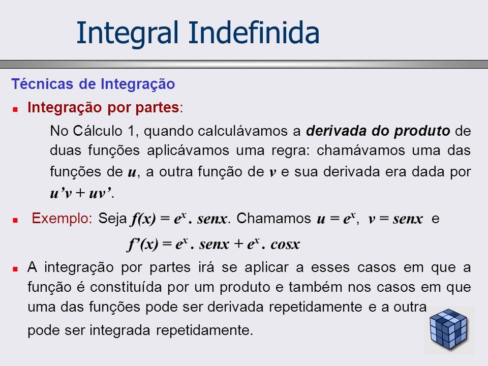 Técnicas de Integração Integração por partes: No Cálculo 1, quando calculávamos a derivada do produto de duas funções aplicávamos uma regra: chamávamo