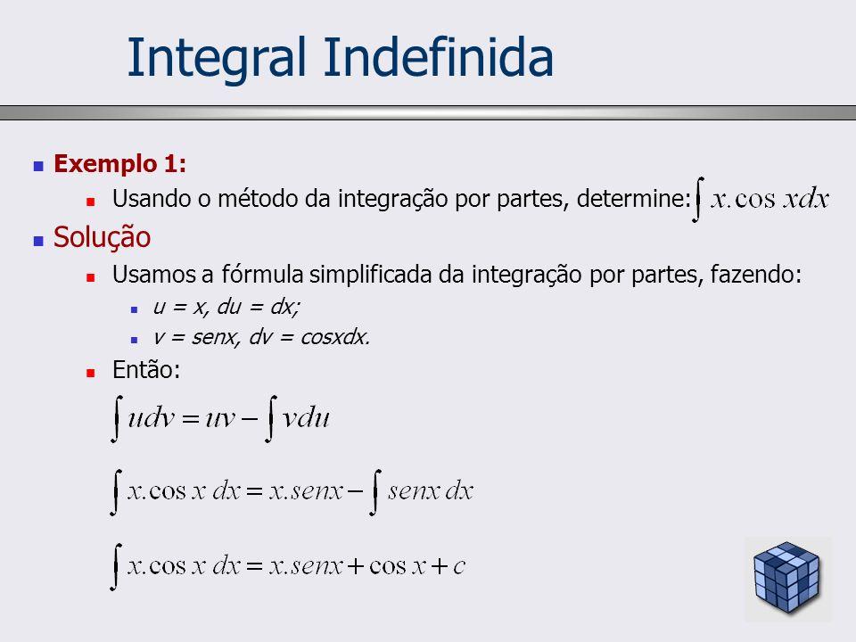 Exemplo 1: Usando o método da integração por partes, determine: Solução Usamos a fórmula simplificada da integração por partes, fazendo: u = x, du = d