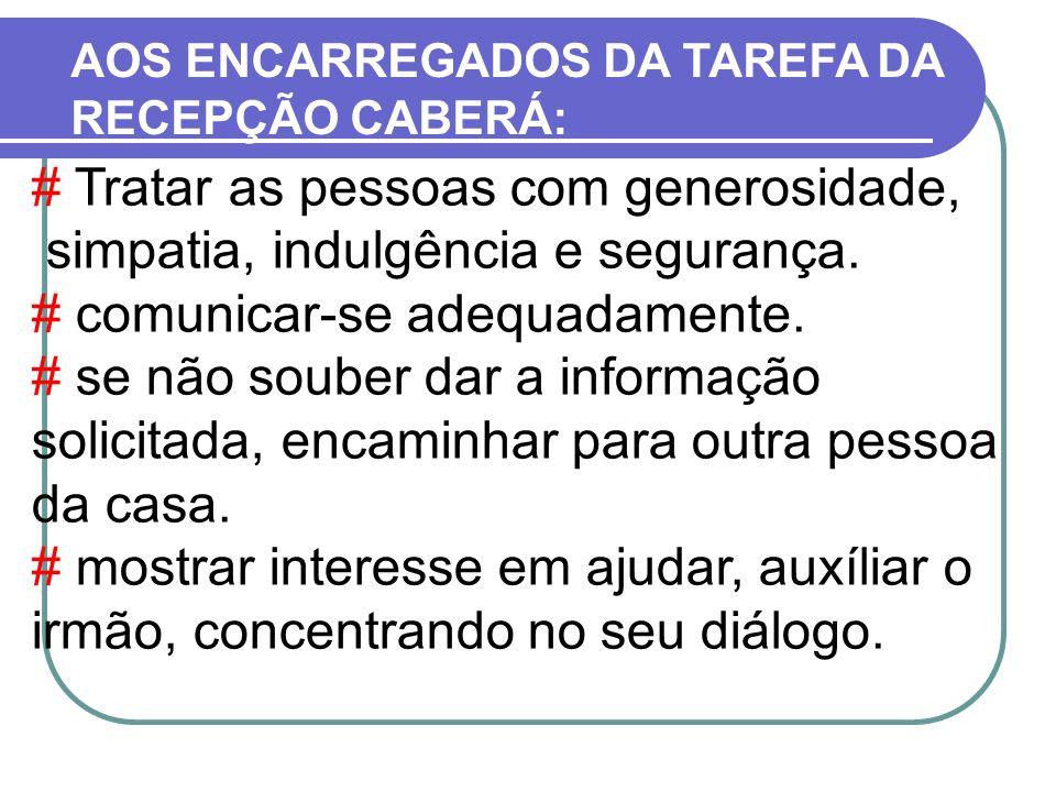 AOS ENCARREGADOS DA TAREFA DA RECEPÇÃO CABERÁ: # Tratar as pessoas com generosidade, simpatia, indulgência e segurança. # comunicar-se adequadamente.
