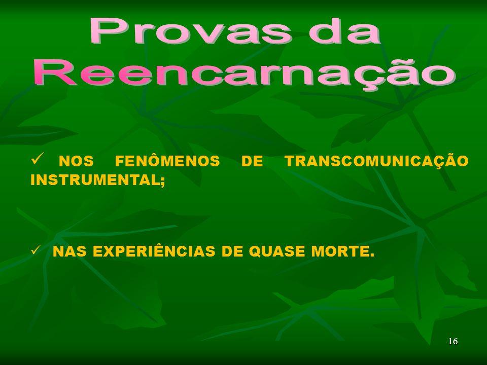 16 NOS FENÔMENOS DE TRANSCOMUNICAÇÃO INSTRUMENTAL; NAS EXPERIÊNCIAS DE QUASE MORTE.