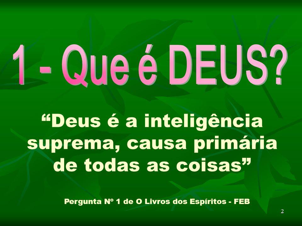 2 Deus é a inteligência suprema, causa primária de todas as coisas Pergunta Nº 1 de O Livros dos Espíritos - FEB