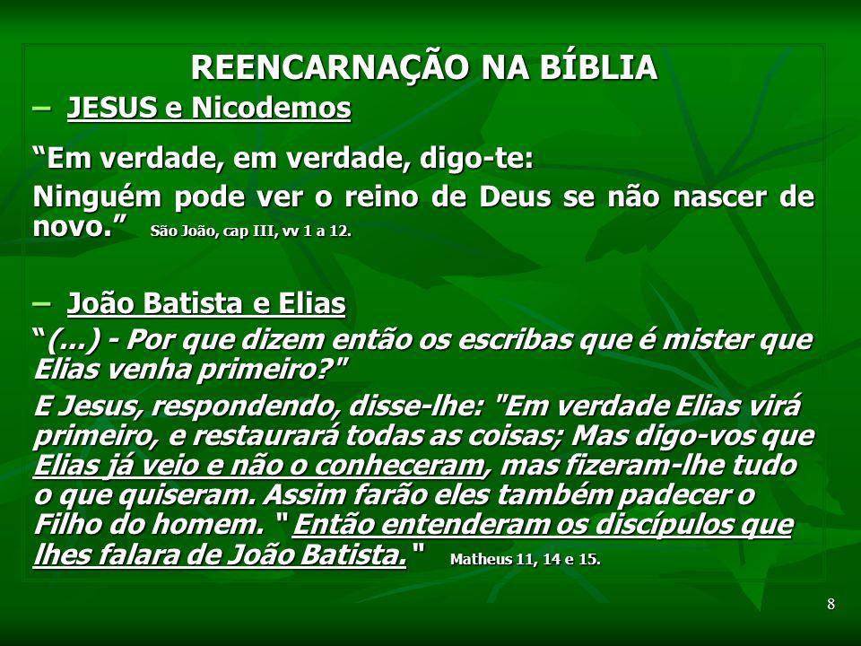 8 REENCARNAÇÃO NA BÍBLIA – JESUS e Nicodemos Em verdade, em verdade, digo-te: Ninguém pode ver o reino de Deus se não nascer de novo.