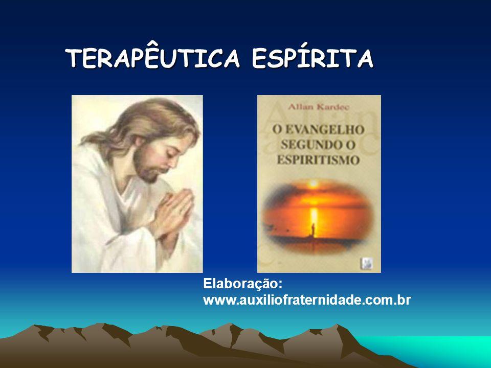 TERAPÊUTICA ESPÍRITA Elaboração: www.auxiliofraternidade.com.br
