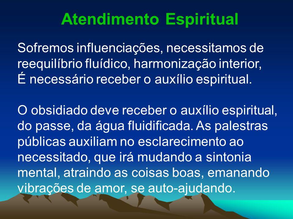 Atendimento Espiritual Sofremos influenciações, necessitamos de reequilíbrio fluídico, harmonização interior, É necessário receber o auxílio espiritua