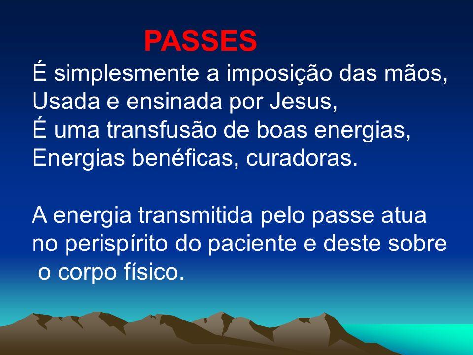 PASSES É simplesmente a imposição das mãos, Usada e ensinada por Jesus, É uma transfusão de boas energias, Energias benéficas, curadoras. A energia tr