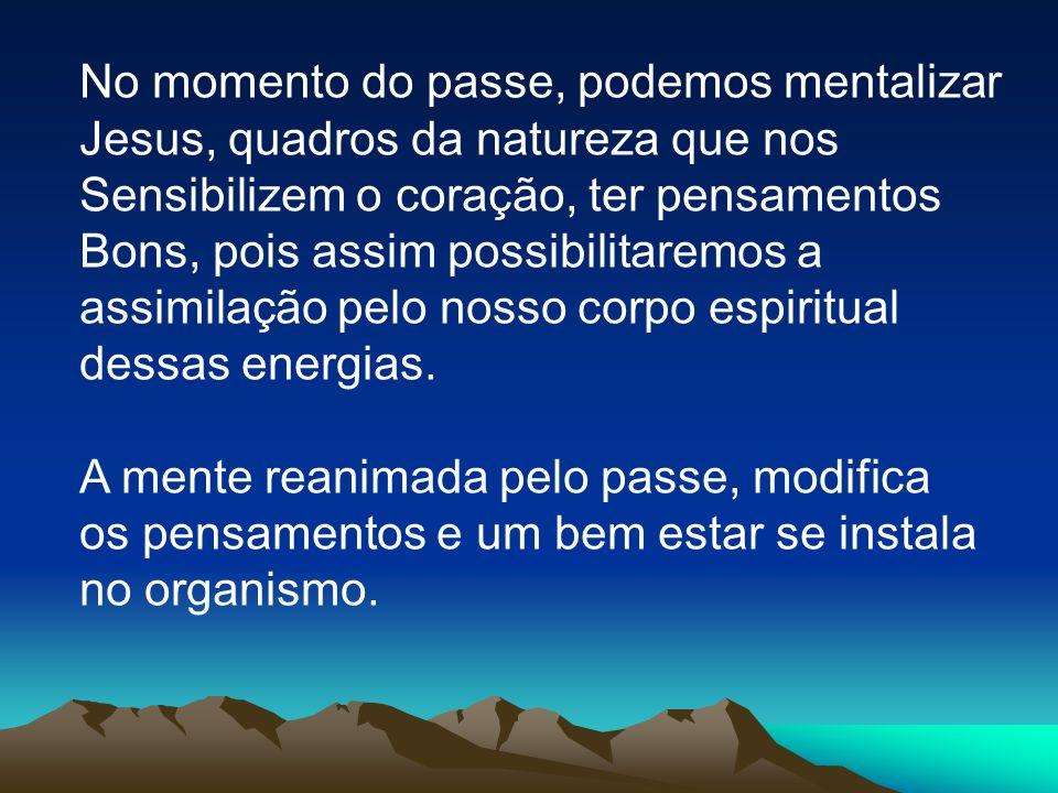 O Espírito Batuíra nos diz que o Passe é: Reconfortador Benção medicamentosa que verte dos Céus para a terra.