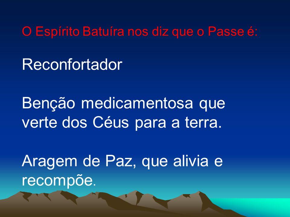 O Espírito Batuíra nos diz que o Passe é: Reconfortador Benção medicamentosa que verte dos Céus para a terra. Aragem de Paz, que alivia e recompõe.
