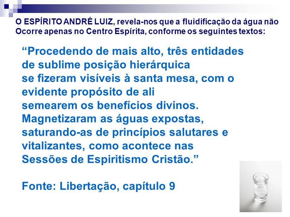 O ESPÍRITO ANDRÉ LUIZ, revela-nos que a fluidificação da água não Ocorre apenas no Centro Espírita, conforme os seguintes textos: Procedendo de mais a