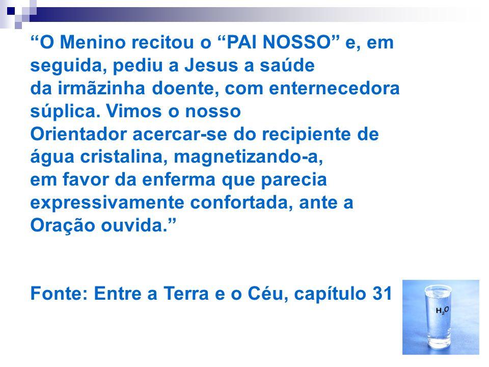 O Menino recitou o PAI NOSSO e, em seguida, pediu a Jesus a saúde da irmãzinha doente, com enternecedora súplica. Vimos o nosso Orientador acercar-se