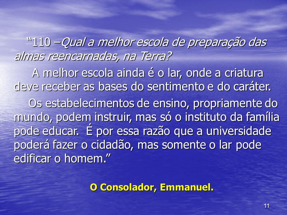 11 110 –Qual a melhor escola de preparação das almas reencarnadas, na Terra? 110 –Qual a melhor escola de preparação das almas reencarnadas, na Terra?