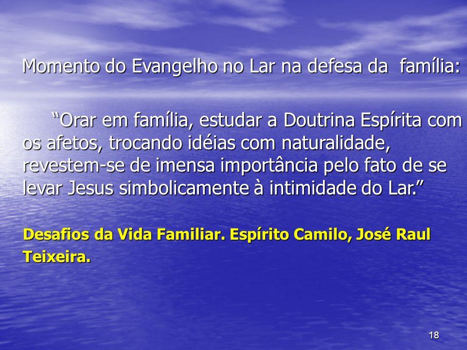 18 Momento do Evangelho no Lar na defesa da família: Momento do Evangelho no Lar na defesa da família: Orar em família, estudar a Doutrina Espírita co