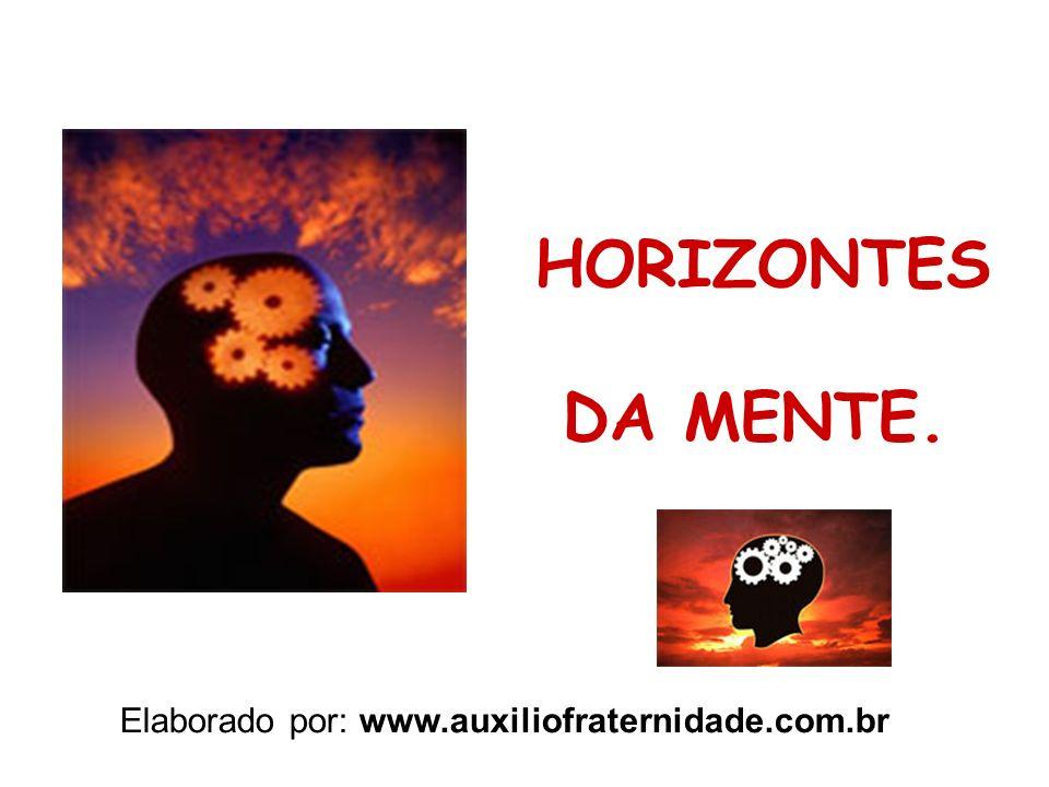 HORIZONTES DA MENTE. Elaborado por: www.auxiliofraternidade.com.br
