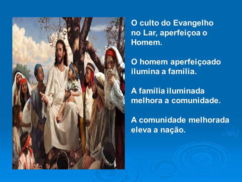 O culto do Evangelho no Lar, aperfeiçoa o Homem.O homem aperfeiçoado ilumina a família.