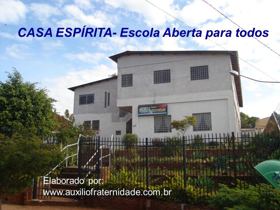 CASA ESPÍRITA- Escola Aberta para todos Elaborado por: www.auxiliofraternidade.com.br